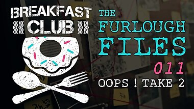 THE FURLOUGH FILES 011 - OOPS! TAKE 2